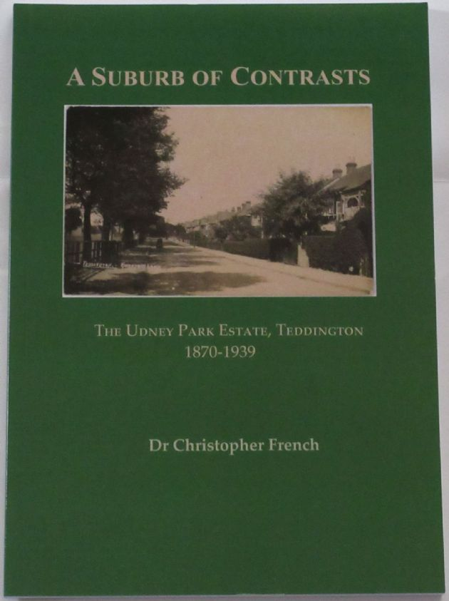 A Suburb of Contrasts - The Udney Park Estate, Teddington 1870-1939, by Christopher French